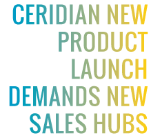 Ceridian new product launch demands new sales hubs