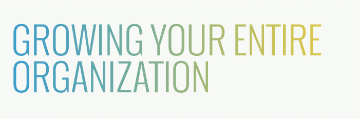 Growing your entire organization